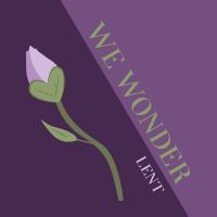 The We Wonder Lent Podcast