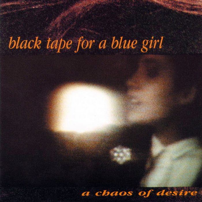 A Chaos of Desire - Black Tape for a Blue Girl