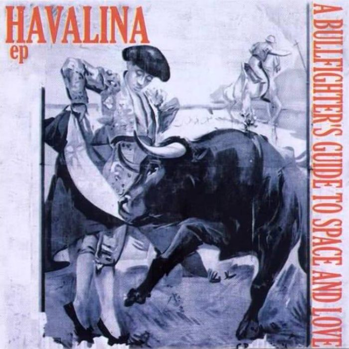 A Bullfighter's Guide to Space and Love - Havalina