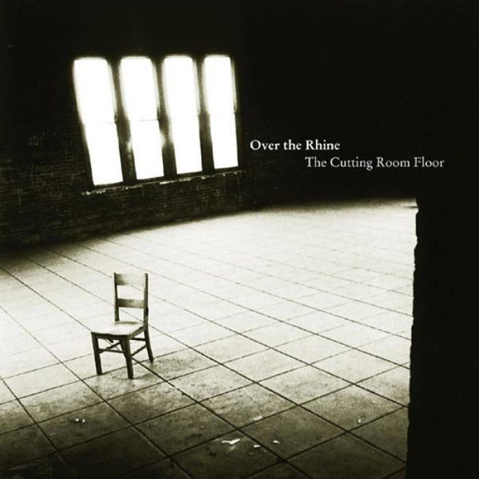 The Cutting Room Floor - Over the Rhine
