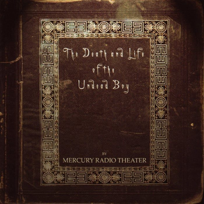 The Death and Life of the Undead Boy - Mercury Radio Theater