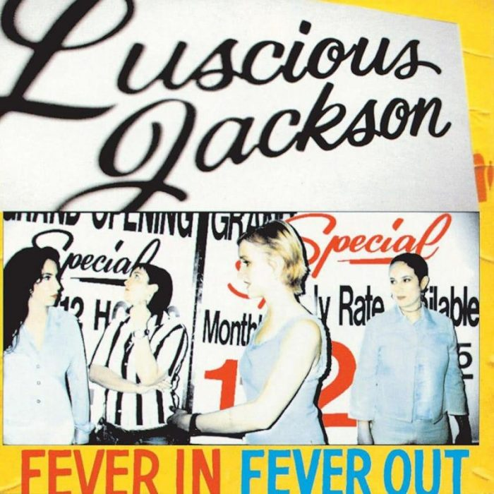 Fever In Fever Out - Luscious Jackson