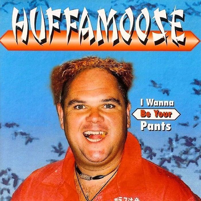 I Wanna Be Your Pants - Huffamoose