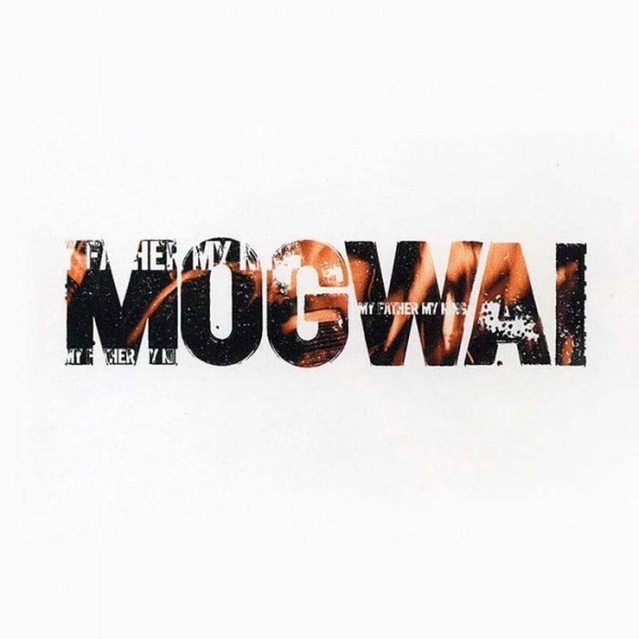 My Father My King - Mogwai
