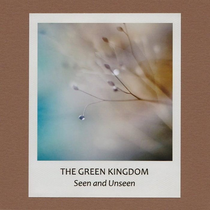 Seen and Unseen - The Green Kingdom