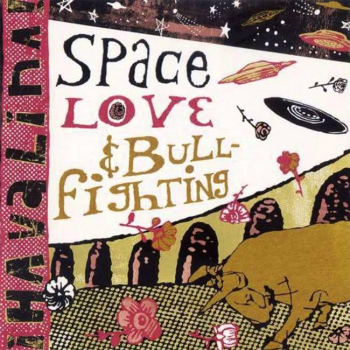 Space, Love & Bullfighting - Havalina