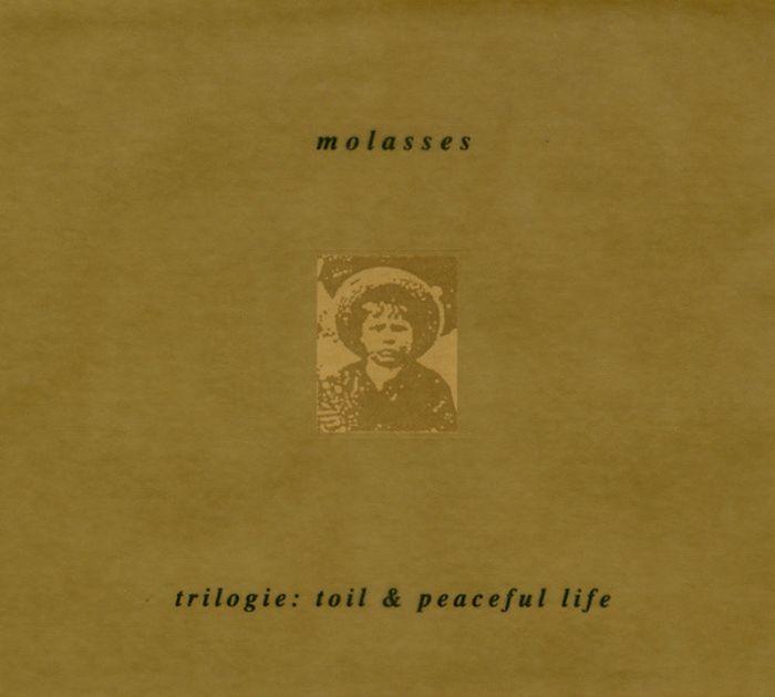 Trilogie: Toil & Peaceful Life - Molasses