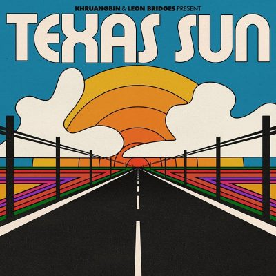 """Texas Sun"" by Khruangbin & Leon Bridges"