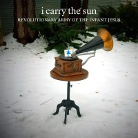 """""""I Carry the Sun"""" by Revolutionary Army of the Infant Jesus"""