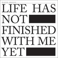 Life Has Not Finished With Me Yet