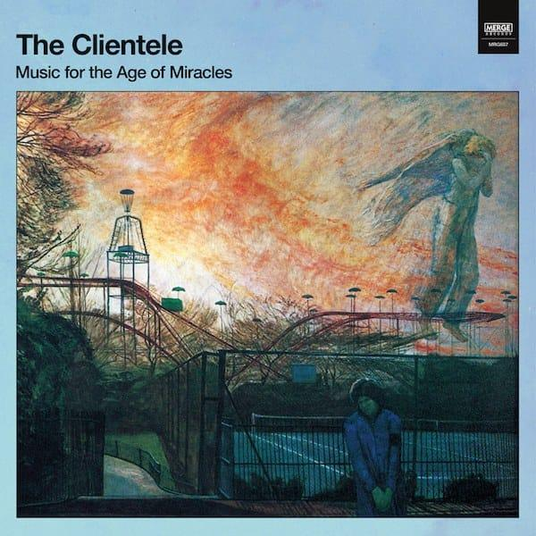 Music for the Age of Miracles - The Clientele