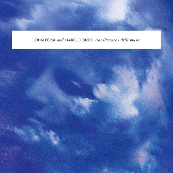 Translucence / Drift Music, John Foxx, Harold Budd